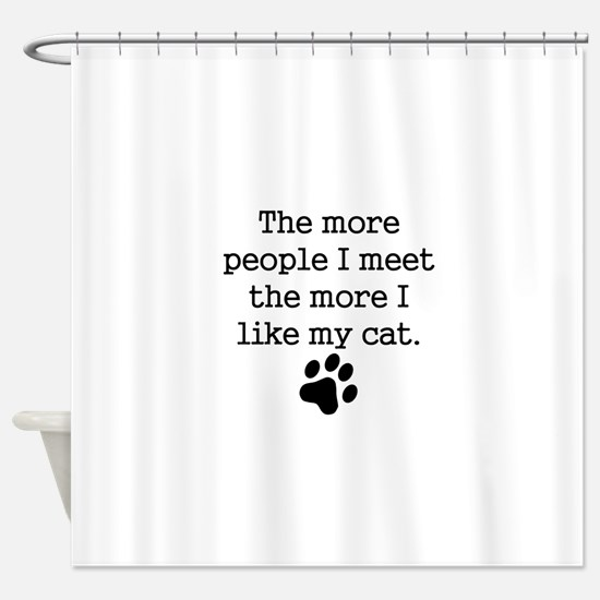The More I Like My Cat Shower Curtain