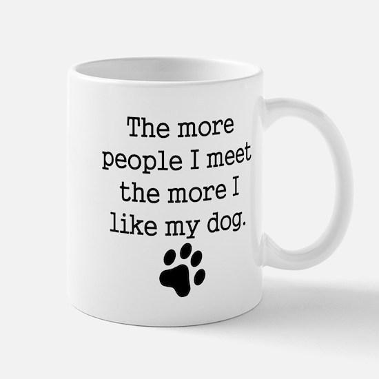 The More I Like My Dog Mugs