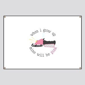 When I Grow up Mine Will Be Pink Banner