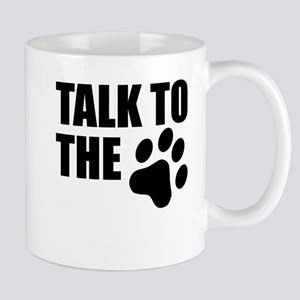 Talk To The Paw Mugs