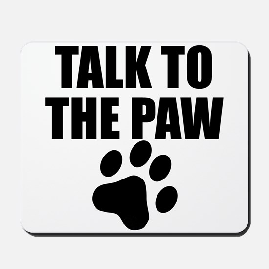 Talk To The Paw Mousepad