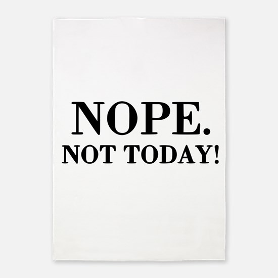 Nope. Not Today! 5'x7'Area Rug