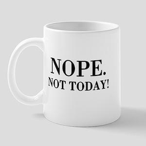 Nope. Not Today! Mug Mugs