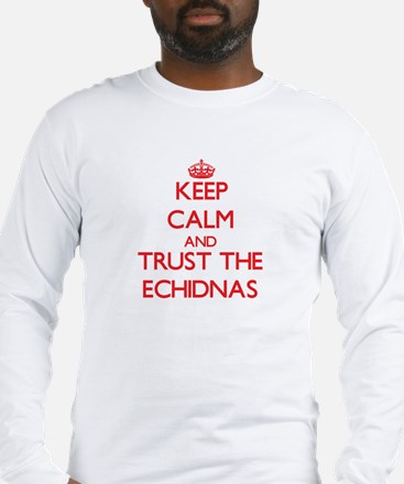 Keep calm and Trust the Echidnas Long Sleeve T-Shi