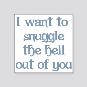 "I Want to Snuggle You Square Sticker 3"" x 3"""
