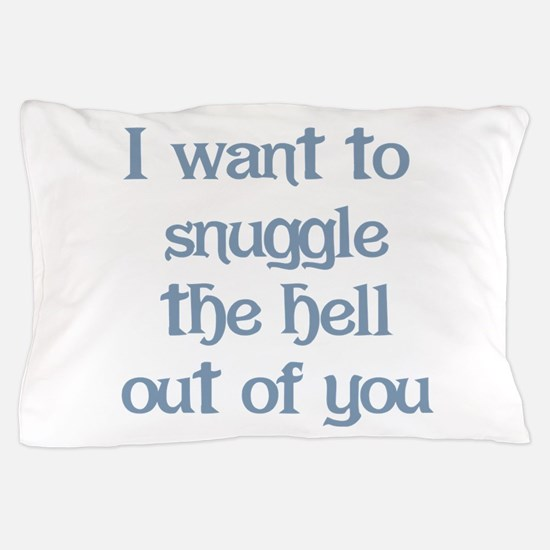 I Want to Snuggle You Pillow Case