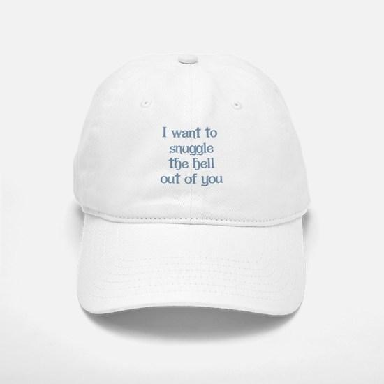 I Want to Snuggle You Baseball Baseball Cap