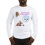 Guys Only Think About Sex Long Sleeve T-Shirt