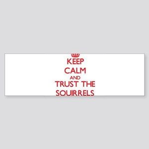 Keep calm and Trust the Squirrels Bumper Sticker