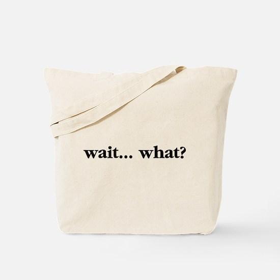 Wait What Tote Bag
