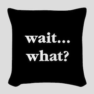 Wait What Woven Throw Pillow