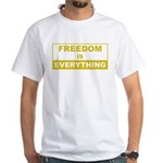 Freedom is Everything White T-Shirt