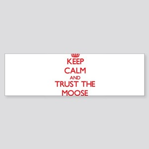 Keep calm and Trust the Moose Bumper Sticker