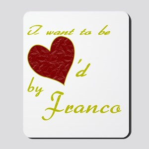 I Want to be Loved By Franco Mousepad