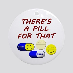 There's A Pill For That Ornament (Round)