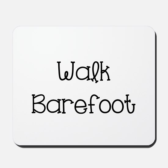 Walk Barefoot Mousepad