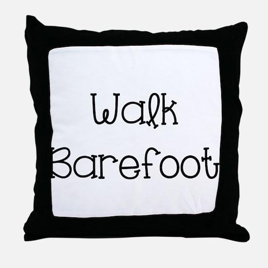 Walk Barefoot Throw Pillow