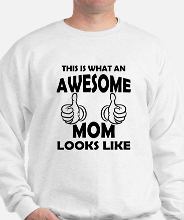 Awesome Mom Looks Like Sweatshirt