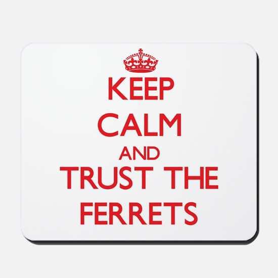 Keep calm and Trust the Ferrets Mousepad