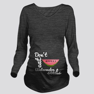 Don't Eat Watermelon Long Sleeve Maternity T-Shirt