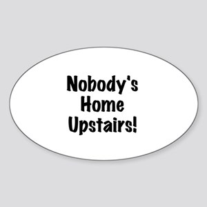 Nobody's Home Upstairs Sticker (Oval)