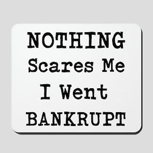 Nothing Scares Me I Went Bankrupt Mousepad