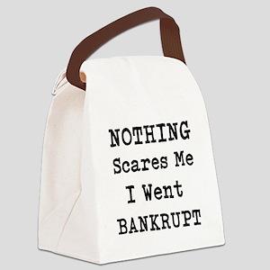 Nothing Scares Me I Went Bankrupt Canvas Lunch Bag