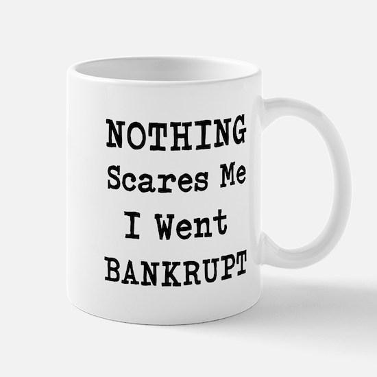 Nothing Scares Me I Went Bankrupt Mugs