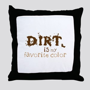 DIRT is my favorite color Throw Pillow