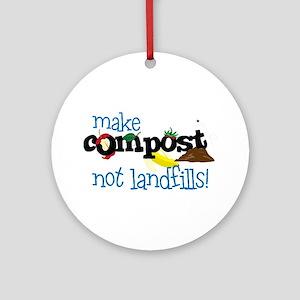 make compost not landfills ! Ornament (Round)