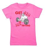 Get Big or Die Trying Girl's Tee