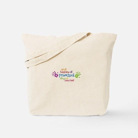 What Happens At Preschool Days Tote Bag