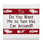 Turn Car Around Tile Coaster