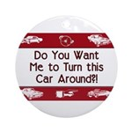 Turn Car Around Ornament (Round)