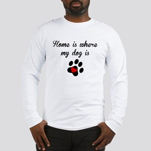 Home Is Where My Dog Is Long Sleeve T-Shirt