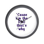 Cause I'm the Dad That's Why Wall Clock