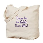 Cause I'm the Dad That's Why Tote Bag