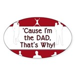 Cause I'm the Dad That's Why Oval Sticker