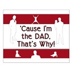Cause I'm the Dad That's Why Small Poster