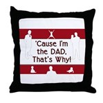Cause I'm the Dad That's Why Throw Pillow