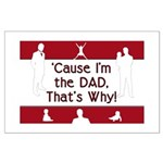 Cause I'm the Dad That's Why Large Poster