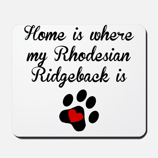 Home Is Where My Rhodesian Ridgeback Is Mousepad