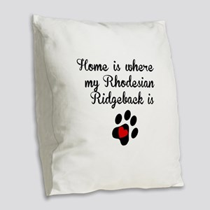 Home Is Where My Rhodesian Ridgeback Is Burlap Thr