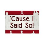 Cause I Said So Rectangle Magnet (10 pack)