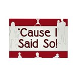 Cause I Said So Rectangle Magnet (100 pack)