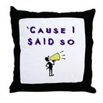 Cause I Said So Throw Pillow