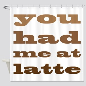 Had Me At Latte Shower Curtain