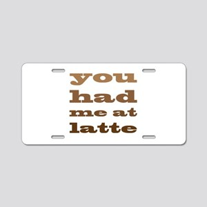 Had Me At Latte Aluminum License Plate