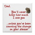 Dad you'll Never Know Tile Coaster
