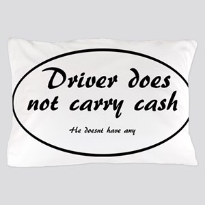 Driver does not carry cash Pillow Case